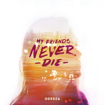 My Friends Never Die - EP by ODESZA album download