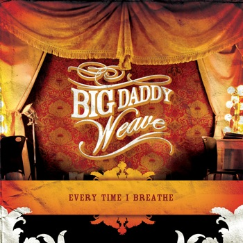 Download Every Time I Breathe Big Daddy Weave MP3
